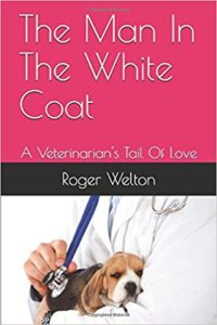 The Man In The White Coat: A Veterinarian's Tail Of Love
